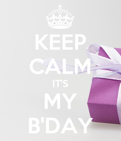 Poster: KEEP CALM IT'S MY B'DAY