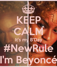 Poster: KEEP CALM It's my B'Day #NewRule I'm Beyoncé