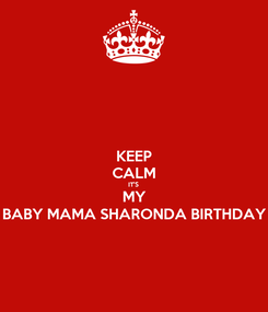 Poster: KEEP CALM IT'S  MY BABY MAMA SHARONDA BIRTHDAY