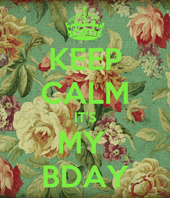 Poster: KEEP CALM IT'S MY  BDAY