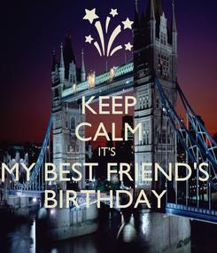 Poster: KEEP CALM IT'S  MY BEST FRIEND'S  BIRTHDAY