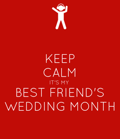 Poster: KEEP CALM IT'S MY  BEST FRIEND'S WEDDING MONTH