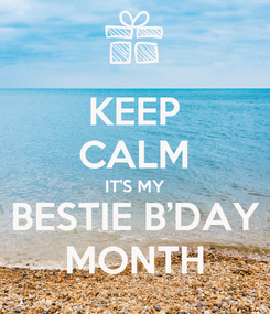 Poster: KEEP CALM IT'S MY BESTIE B'DAY MONTH