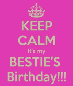 Poster: KEEP CALM It's my BESTIE'S  Birthday!!!