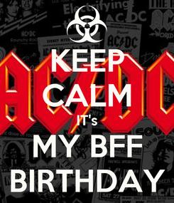 Poster: KEEP CALM IT's MY BFF BIRTHDAY