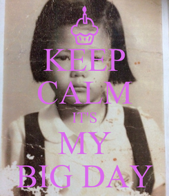 Poster: KEEP CALM IT'S MY BIG DAY