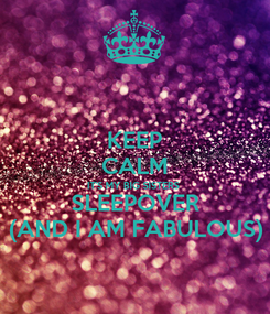 Poster: KEEP CALM IT'S MY BIG SISTERS SLEEPOVER (AND I AM FABULOUS)