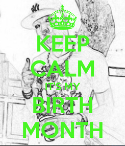 Poster: KEEP CALM IT'S MY BIRTH MONTH