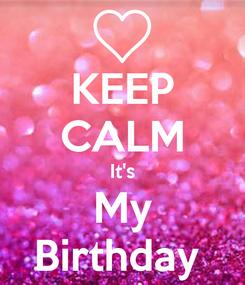 Poster: KEEP CALM It's My Birthday
