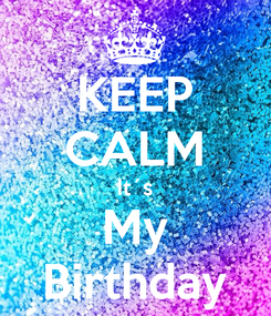 Poster: KEEP CALM It´s My Birthday