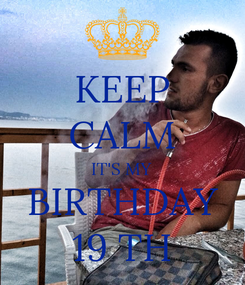 Poster: KEEP CALM IT'S MY BIRTHDAY 19 TH
