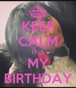 Poster: KEEP CALM IT`S MY BIRTHDAY