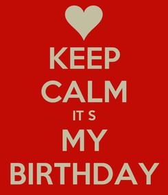 Poster: KEEP CALM IT S MY BIRTHDAY