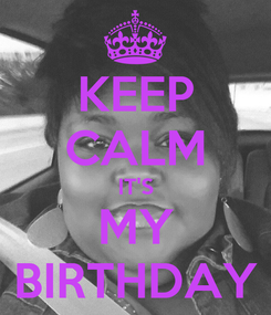 Poster: KEEP CALM IT'S MY BIRTHDAY