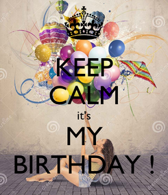 Poster: KEEP CALM it's MY BIRTHDAY !