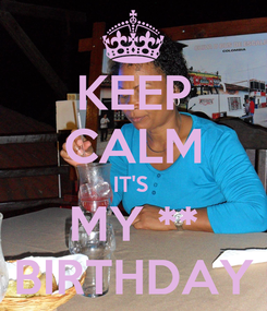 Poster: KEEP CALM IT'S  MY ** BIRTHDAY