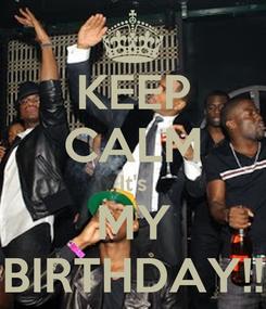 Poster: KEEP CALM It's MY BIRTHDAY!!