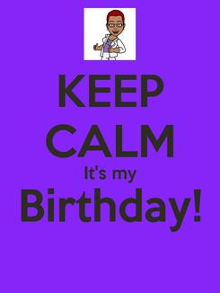 Poster: KEEP CALM It's my Birthday!