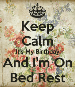 Poster: Keep Calm It's My Birthday And I'm On Bed Rest
