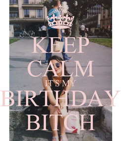 Poster: KEEP CALM IT'S MY BIRTHDAY BITCH