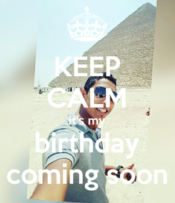 Poster: KEEP CALM it's my birthday coming soon