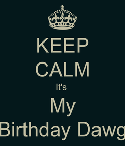 Poster: KEEP CALM It's  My Birthday Dawg