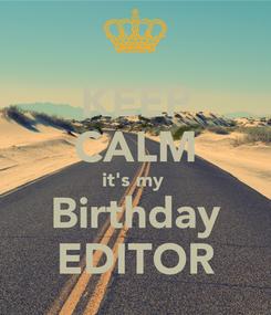 Poster: KEEP CALM it's my  Birthday EDITOR