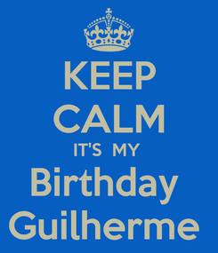 Poster: KEEP CALM IT'S  MY  Birthday  Guilherme