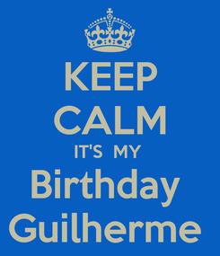 Poster: KEEP CALM IT'S  MY  Birthday  Guilherme