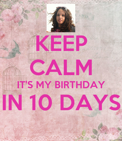 Poster: KEEP CALM IT'S MY BIRTHDAY IN 10 DAYS