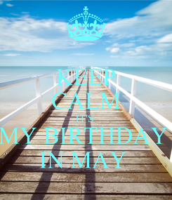 Poster: KEEP CALM IT'S  MY BIRTHDAY  IN MAY
