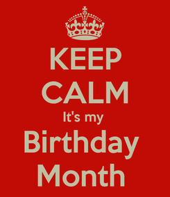 Poster: KEEP CALM It's my  Birthday  Month