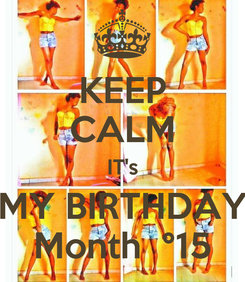 Poster: KEEP CALM IT's MY BIRTHDAY Month  °15