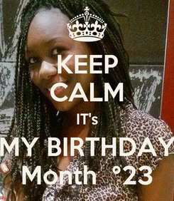 Poster: KEEP CALM IT's MY BIRTHDAY Month  °23
