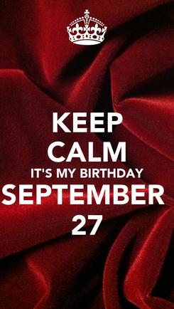 Poster: KEEP CALM IT'S MY BIRTHDAY SEPTEMBER  27