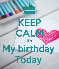 Poster: KEEP CALM It's My birthday  Today