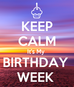 Poster: KEEP CALM It's My  BIRTHDAY  WEEK