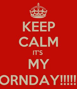 Poster: KEEP CALM IT'S  MY BORNDAY!!!!!!$