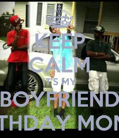 Poster: KEEP CALM IT'S MY BOYFRIEND BIRTHDAY MONTH