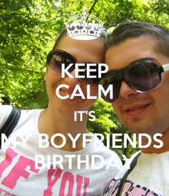 Poster: KEEP CALM IT'S MY BOYFRIENDS  BIRTHDAY