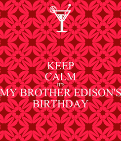 Poster: KEEP CALM IT'S MY BROTHER EDISON'S BIRTHDAY