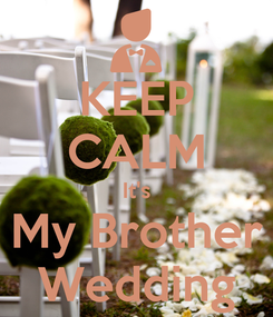 Poster: KEEP CALM It's My Brother Wedding