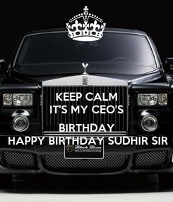 Poster: KEEP CALM IT'S MY CEO'S  BIRTHDAY HAPPY BIRTHDAY SUDHIR SIR