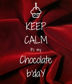 Poster: KEEP CALM It's my Chocolate b'daY