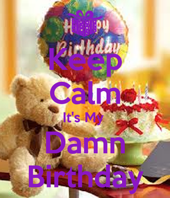 Poster: Keep Calm It's My  Damn Birthday