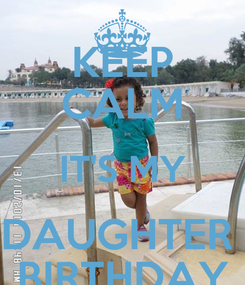Poster: KEEP CALM IT'S MY DAUGHTER  BIRTHDAY
