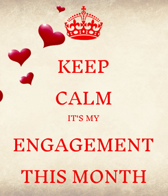 Poster: KEEP CALM IT'S MY ENGAGEMENT THIS MONTH