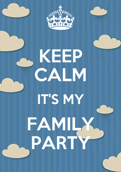 Poster: KEEP CALM IT'S MY FAMILY PARTY