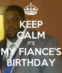 Poster: KEEP CALM IT'S MY FIANCE'S BIRTHDAY