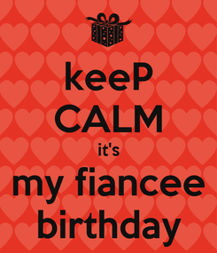 Poster: keeP CALM it's my fiancee birthday